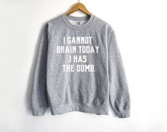 I Cannot Brain Today Sweater - Funny Sweater - College Sweatshirt - Humor Shirt - Funny T-Shirt - Sunday Jumper - Tumblr Shirt - Trendy Tee