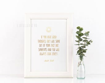 If you have good thoughts they will shine out of your face like sunbeams - Gold foil Print - Roald Dahl Quote - Gift Idea - Room Decor - Art