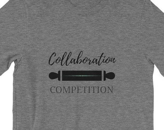 Collaboration over Competition Shirt, Cake Decorator Shirt, Baker Shirt, Foodie Shirt Short-Sleeve Unisex T-Shirt