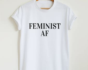 Feminist shirt, feminist AF T-shirt, feminism shirt, women's unisex feminist shirt, women gift shirt