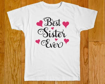 Best Sister Ever Shirt - Gift for Sister - Sister Tshirt - Sister Shirt - Girl Baby Clothes - Sister Gift - Little Sister Shirt - Big Sister