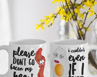 """Egg and Bacon Mugs """"Don't Go Bacon My Heart, I Couldn't If I Fried Bacon Coffee Mug"""" Bacon Egg Couples Mug Makes A Great His Hers Gift"""
