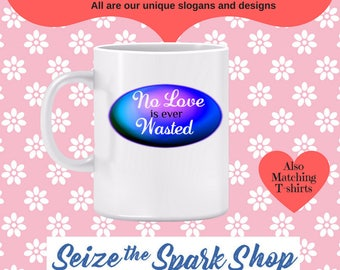 No Love is ever Wasted Mug - being supportive and loving, affection, caring and passion, cherishing, sharing the moment, being affectionate
