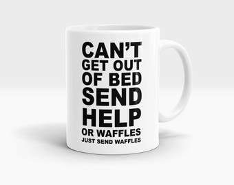 Can't get out of bed, Send HELP or waffles just send waffles Mug, Coffee Mug Rude Funny Inspirational Love Quote Coffee Cup D799