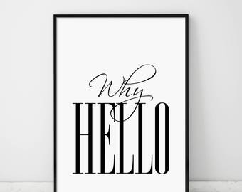 Why Hello, Why Hello Quote, Gift For Her, Why Hello Print, Fashion Print, Affiche Scandinave, Calligraphy, Hand Written, Inspirational