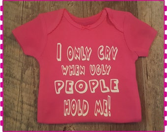 I Only Cry When Ugly People Hold Me, Onesie, Funny Onesie, Unisex Onesie, Super Cute, Baby Shower Gift