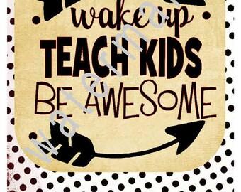 School SVG - Teacher shirts - Teacher svg - silhouette cameo cricut  - svg T shirt transfer - Wake up Teach Kids Be Awesome arrows svg