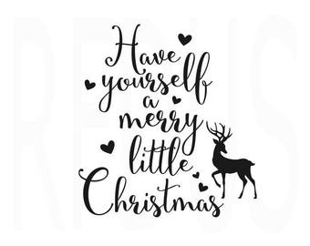 Have Yourself A Merry Little Christmas SVG, cricut cutting file, winter svg, Christmas SVG file, Christmas quote, merry and bright svg file