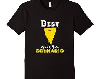 Funny Saying Tee - Pun Top - Queso Shirt - Funny Pun Shirt - Queso T Shirt - Best Queso Scenario