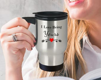 Romantic Travel Mug - I Love Being Yours Stainless Steel Travel Coffee Mug