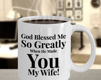 Gift for Wife - Coffee 11 oz mug -Unique Gifts Idea for Woman / Wife. God Blessed Me So Greatly When He Made You My Wife! Ceramic Cup