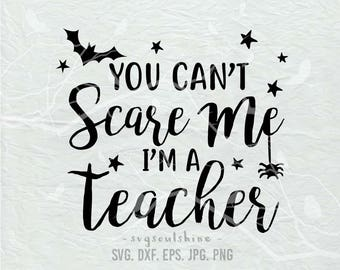 You can't scare me I'm a Teacher SVG File Silhouette Cutting File Cricut Download Print Vinyl sticker T Shirt Design Halloween Svg Teacher