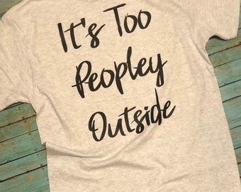 It's Too Peopley Outside - T-Shirt