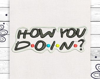 How you doin Friends Discount 10% Machine embroidery design 4 sizes INSTANT DOWNLOAD EE5011