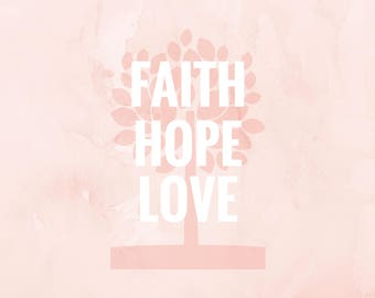 Faith Hope Love **INSTANT DOWNLOAD**