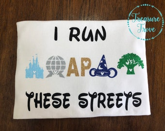 I Run These Streets Disney Shirt / Annual Passholders Shirt / Magic Kingdom / Hollywood Studios / Animal Kingdom / Epcot