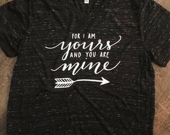 I am yours and you are mine, oceans shirt, faith shirt, custom shirt