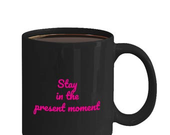 Stay in the Present Moment - Mindfulness Mug