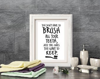 You Don't Have To Brush Your Teeth, Only The Ones You Want To Keep - Bathroom print