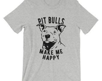 Pit Bull T Shirt - Pit Bulls Make Me Happy- Pit Bull Shirt For Women And Men - Gift For Dog Lovers