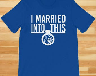 I Married Into This, Duke Shirt, Duke Tshirt, Duke T Shirt, Duke gift, Duke Apparel, Duke Blue Devils, Blue Devils Shirt, blue devils tshirt