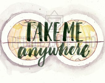 "Original Watercolor Quote Print, Map, ""Take me anywhere"""