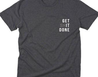 Get shit done shirt, unisex shirt, men shirt, workout shirt, fitness shirt, unisex fashion, men workout shirt, get shits done