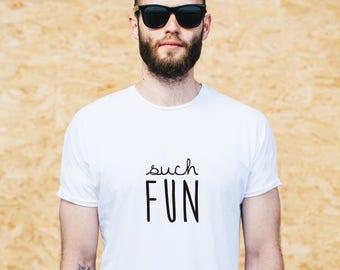 such fun, fun tshirt, fun gifts for him, tshirt women, tshirt men, tshirt design, simply fun tshirt, fun tee, such fun tshirt, cute tshirt