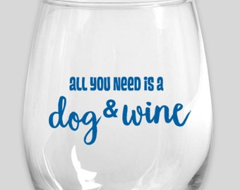 All You Need Is A Dog & Wine Stemless Wine Glass
