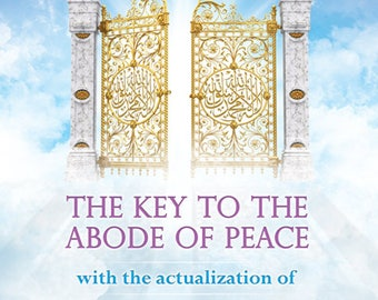 The Key To The Abode of Peace with the Actualization of the Two Testimonies of Islam