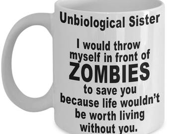 Unbiological Sister Mug - Sisters By Heart - Funny Friend Gift Zombies - Thanks and Thank You Gifts - Coffee Tea Cup White Ceramic Mug