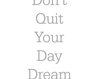 Don't quit your day dream **INSTANT DOWNLOAD 8X10** wall art