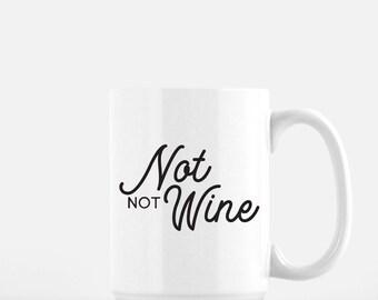 Coffee Mug, Funny Coffee Mug, Not Wine, Not Not Wine, Funny Gift, Gag Gift, Funny Mug, This might be wine, Wine Glass, Wine Mug