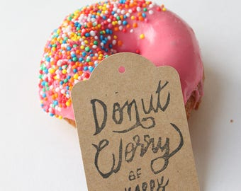 DONUT favour tags, gift tags, thank you tags, DONUT favour bag tags, donut, doughnut tags, donut worry be happy X 10
