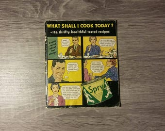 Vintage 1940s What Shall I Cook Today? 124 Thrifty, Healthful Tested Recipes Spry recipes and cookbook by Lever Brothers Company