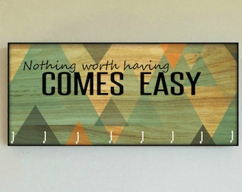 "Race Medal Holder /  Race Medal Hanger ""Nothing Worth Having Comes Easy"" Wall Mounted Wood Medal Organizer. CUSTOMIZATiON Available"