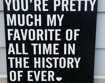 You're pretty much my favorite of all time in the history of ever, wood sign, home decor, wall decor