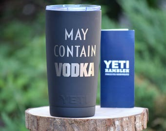 May Contain Vodka Yeti - Personalized Yeti - Yeti Gift - Laser Engraved Yeti - Yeti Cup - Yeti Monogram - Funny Tumblers - Alcohol Tumbler