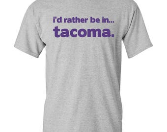 I'd Rather Be In...Tacoma T Shirt - Sport Grey