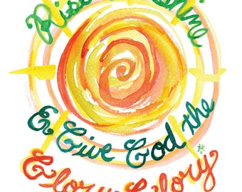 Rise and Shine and Give God the Glory -- Watercolor Print with hand lettering