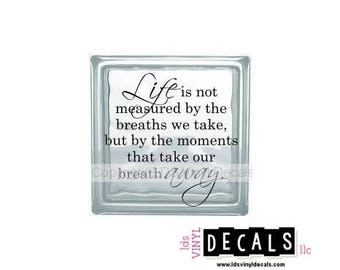 Life is not measured by the breaths we take... - Love and Family Vinyl Lettering for Glass Blocks - Craft Decals