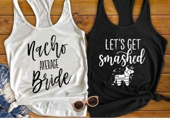 Bachelorette Party Shirts, Nacho Average Bride, Lets Get Smashed, Fiesta Bachelorette shirts, Cinco De Mayo Shirt, Bachelorette Party Favor