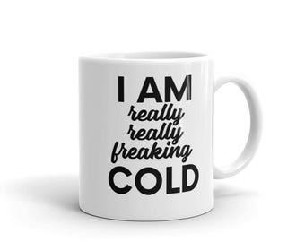 I am really freaking cold Coffee Mug |  Christmas mug | Winter weather Mug | Coffee Cup | House Decor | Gift for Women | Gift Idea