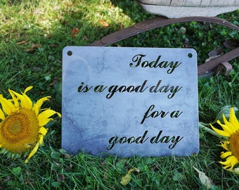 "14"" Today is a Good Day for a Good day Rustic Raw Steel Sign, Inspirational, Metal decor,  Wedding, Anniversary, BE Creations"