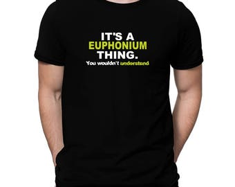 It'S A Euphonium Thing You Wouldn'T Understand T-Shirt