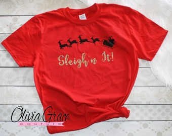 Sleighn It, Sleigh All Day Shirt Funny Christmas Shirts for Women Christmas Shirt Women Christmas Shirt Ladies Christmas TShirt for Women