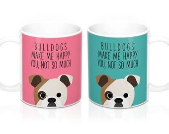 Bulldogs make me happy you not so much Coffee Mug, Dog Coffee Mugs, Funny Coffee Mug, Bulldog Gifts, Dog lover Gift