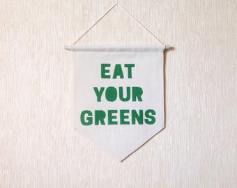 Eat your greens canvas banner 16 x 12 in Canvas Wall Banner Wall Hanging Banner Felt banner Custom canvas banner Quote banner Sign flags