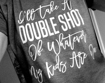I'll Take A Double Shot of Whatever My Kids Are On, mom life T Shirts, Ain't No Hood Like Motherhood Life, Funny Mom Shirt, Mothers Day