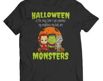 Halloween Special Offer - Halloween Is The Only Time I Can Convince My Neighbors My Kids Are Monsters T-Shirt